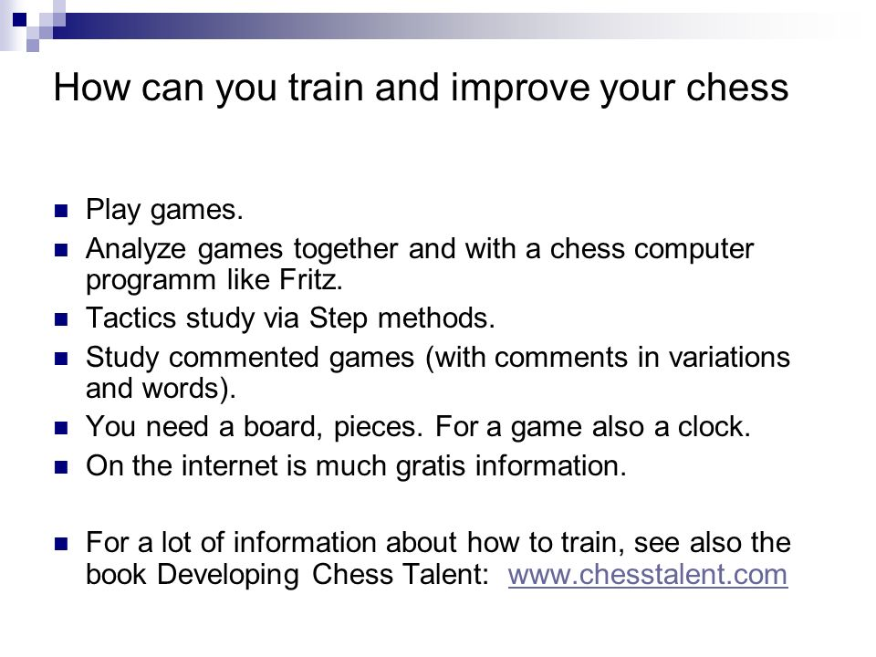 How can you train and improve your chess Play games.