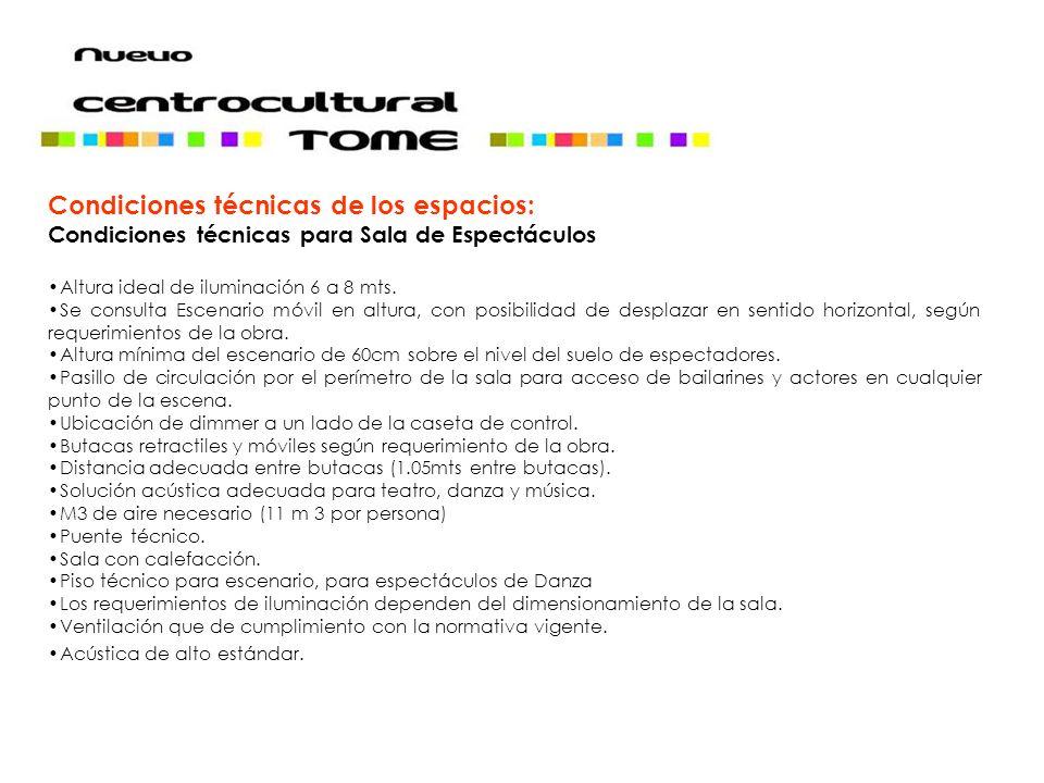 Condiciones técnicas de los espacios: Condiciones técnicas para Sala de Espectáculos Altura ideal de iluminación 6 a 8 mts.