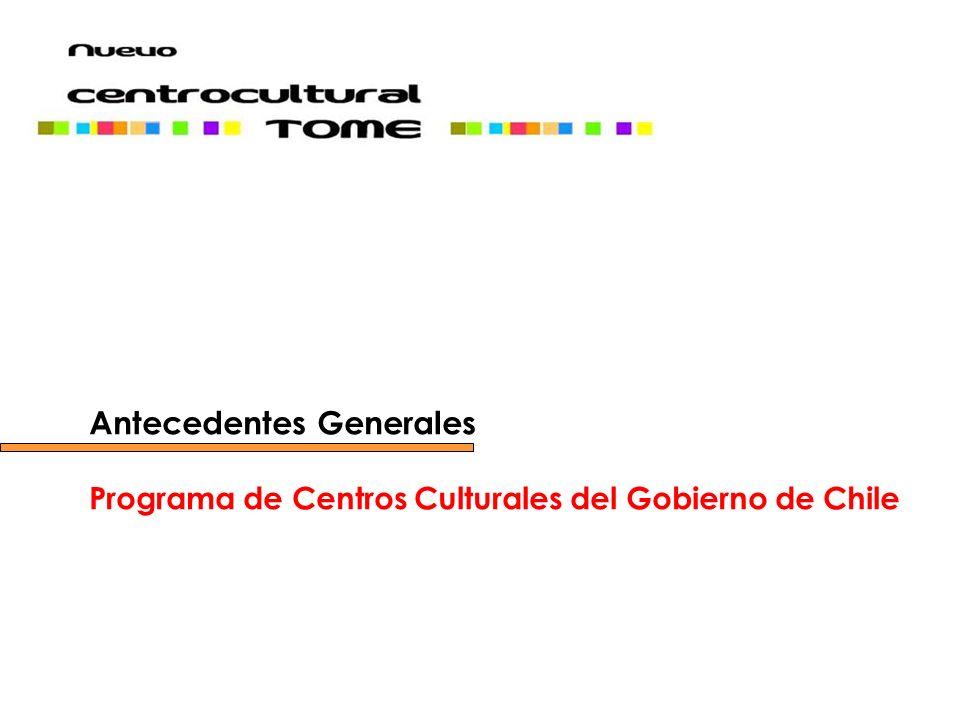 Antecedentes Generales Programa de Centros Culturales del Gobierno de Chile
