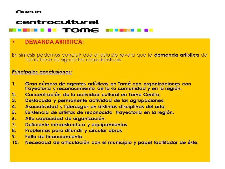 DEMANDA ARTISTICA: En síntesis podemos concluir que el estudio revela que la demanda artística de Tomé tiene las siguientes características: Principal