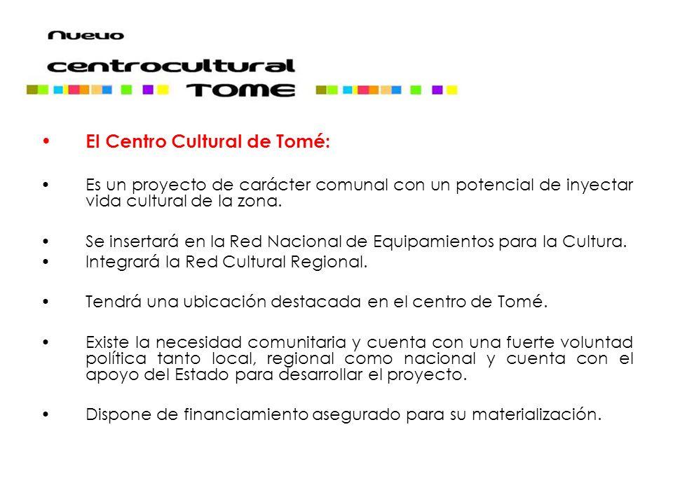 El Centro Cultural de Tomé: Es un proyecto de carácter comunal con un potencial de inyectar vida cultural de la zona.