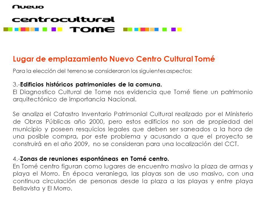 Lugar de emplazamiento Nuevo Centro Cultural Tomé Para la elección del terreno se consideraron los siguientes aspectos: 3.- Edificios históricos patri