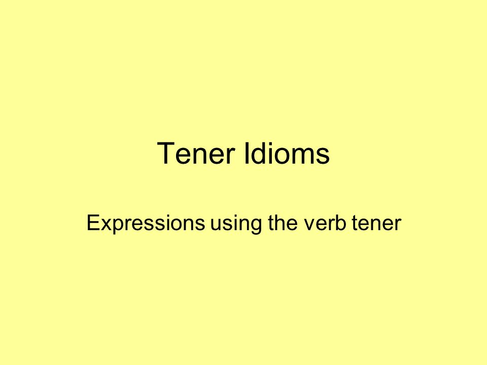 Tener Idioms Expressions using the verb tener