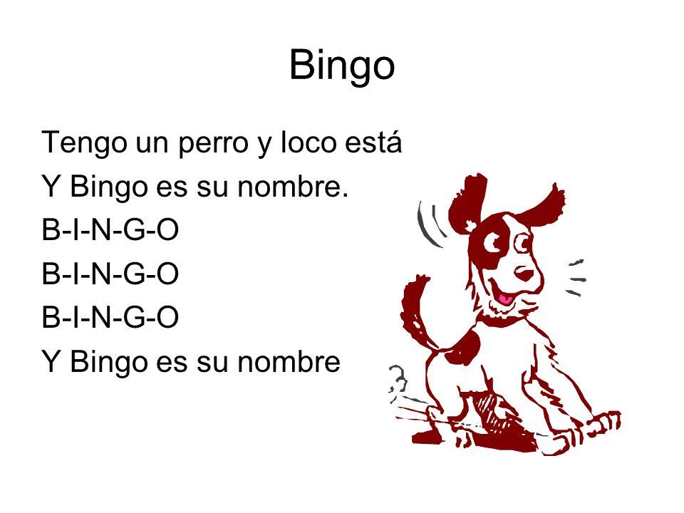 Bingo Tengo un perro y loco está Y Bingo es su nombre. B-I-N-G-O Y Bingo es su nombre