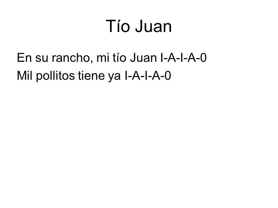Tío Juan En su rancho, mi tío Juan I-A-I-A-0 Mil pollitos tiene ya I-A-I-A-0