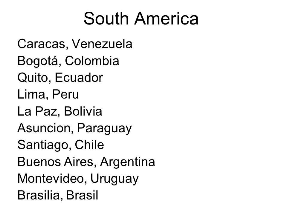 South America Caracas, Venezuela Bogotá, Colombia Quito, Ecuador Lima, Peru La Paz, Bolivia Asuncion, Paraguay Santiago, Chile Buenos Aires, Argentina
