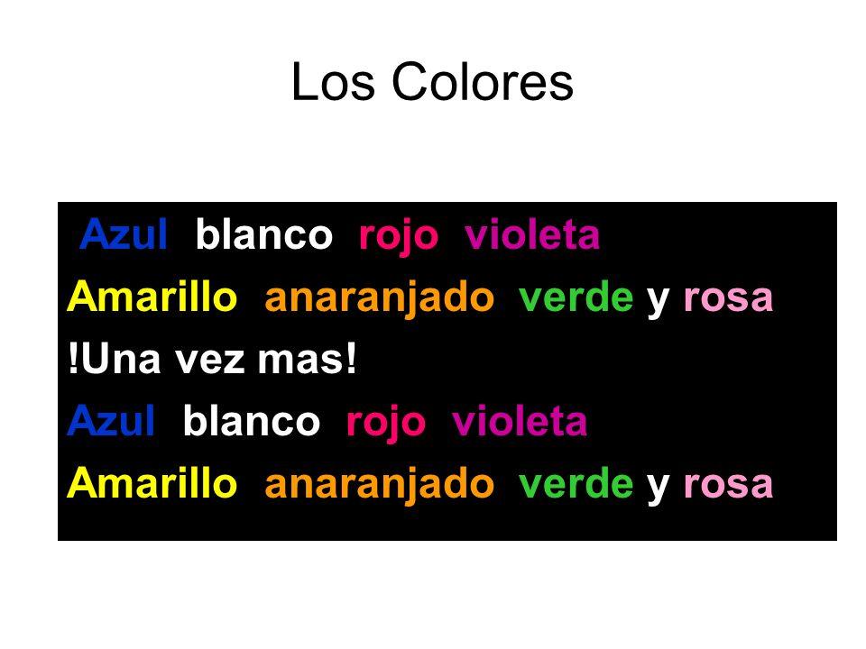 Los Colores ¡ Azul, blanco, rojo, violeta, Amarillo, anaranjado, verde y rosa! !Una vez mas! Azul, blanco, rojo, violeta, Amarillo, anaranjado, verde