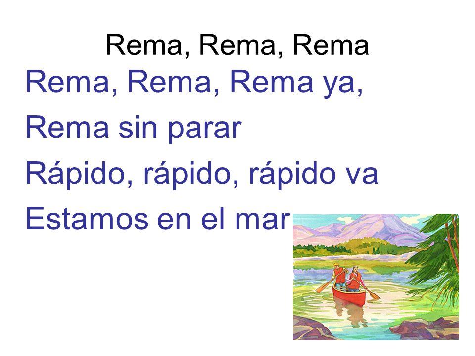 Rema, Rema, Rema Rema, Rema, Rema ya, Rema sin parar Rápido, rápido, rápido va Estamos en el mar