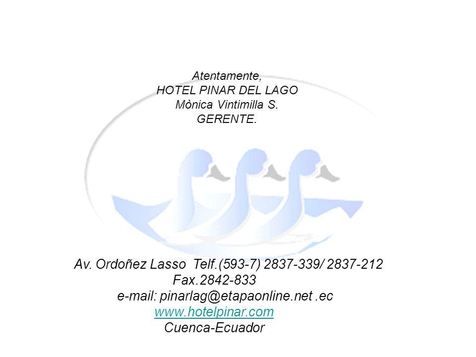 Atentamente, HOTEL PINAR DEL LAGO Mònica Vintimilla S. GERENTE. Av. Ordoñez Lasso Telf.(593-7) 2837-339/ 2837-212 Fax.2842-833 e-mail: pinarlag@etapao