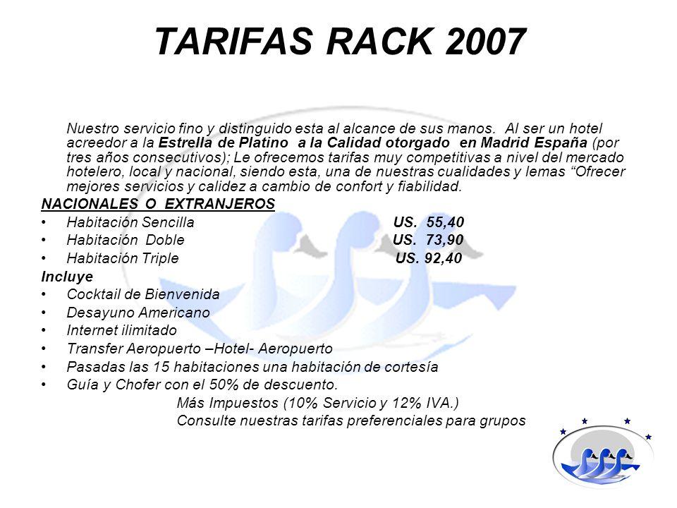 TARIFAS RACK 2007 Nuestro servicio fino y distinguido esta al alcance de sus manos. Al ser un hotel acreedor a la Estrella de Platino a la Calidad oto
