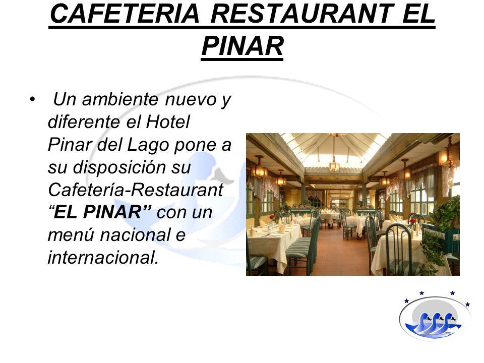 CAFETERIA RESTAURANT EL PINAR Un ambiente nuevo y diferente el Hotel Pinar del Lago pone a su disposición su Cafetería-RestaurantEL PINAR con un menú