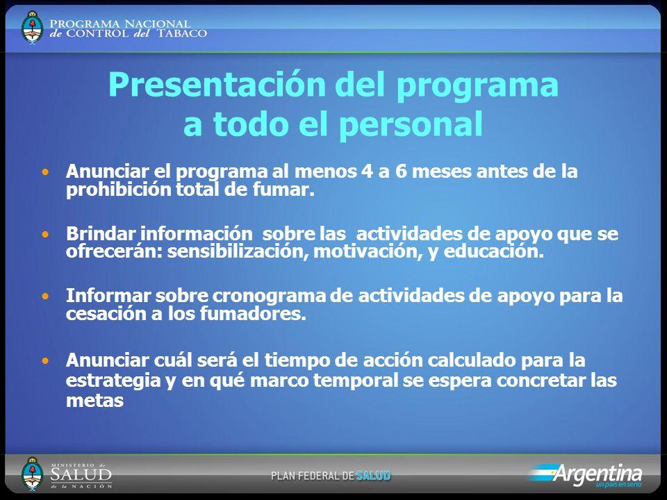 Presentación del programa a todo el personal Anunciar el programa al menos 4 a 6 meses antes de la prohibición total de fumar. Brindar información sob