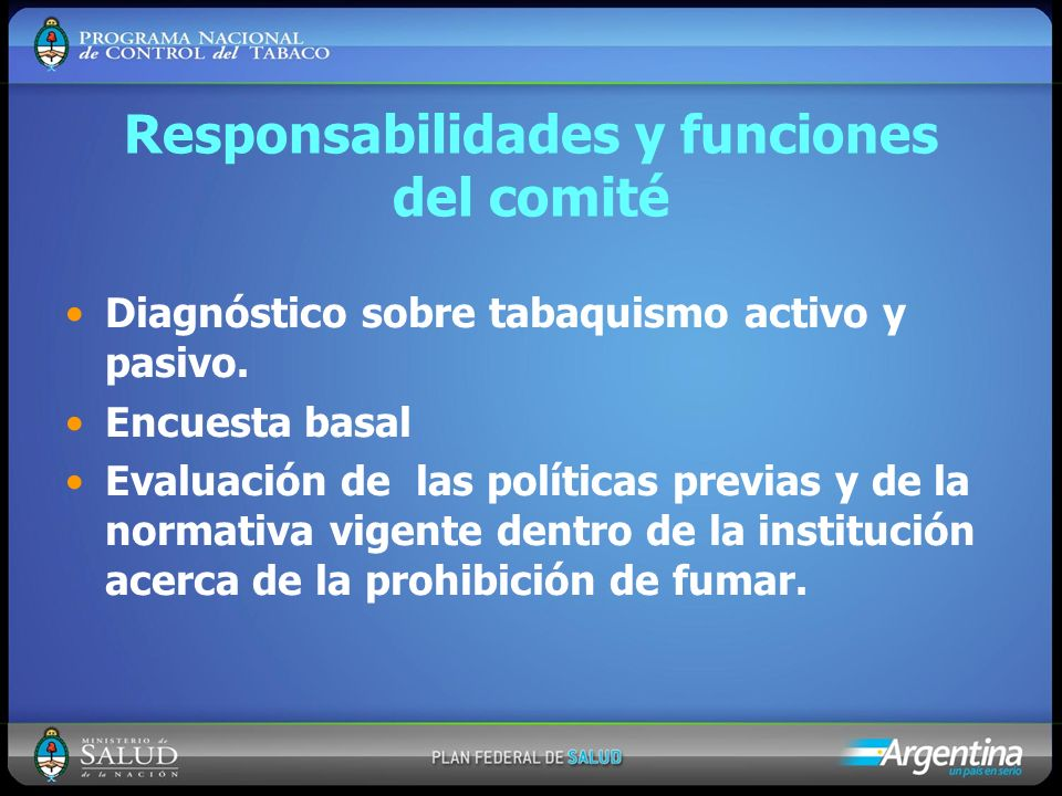 Responsabilidades y funciones del comité Diagnóstico sobre tabaquismo activo y pasivo. Encuesta basal Evaluación de las políticas previas y de la norm