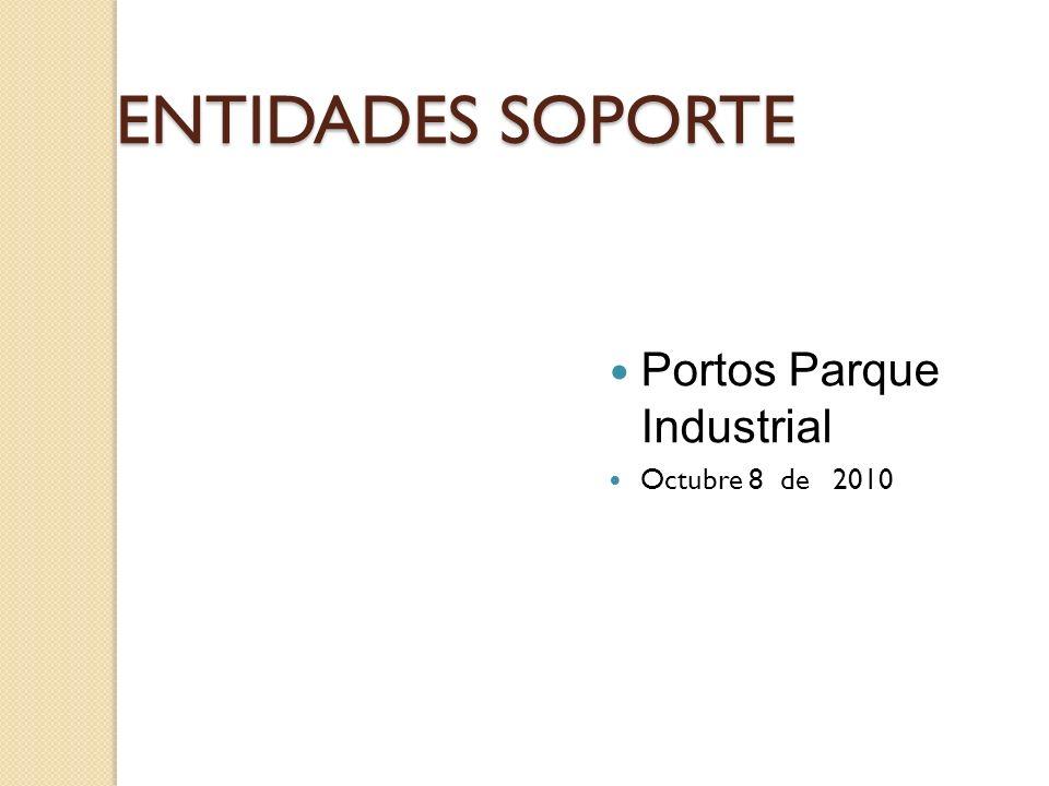ENTIDADES SOPORTE Portos Parque Industrial Octubre 8 de 2010
