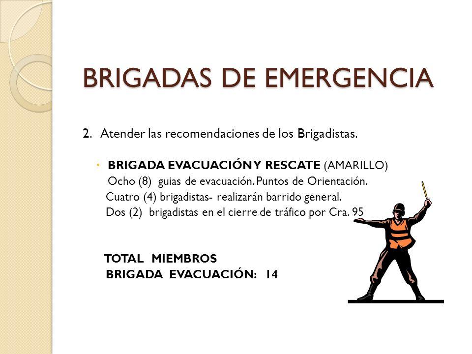 BRIGADAS DE EMERGENCIA BRIGADAS DE EMERGENCIA 2. Atender las recomendaciones de los Brigadistas. BRIGADA EVACUACIÓN Y RESCATE (AMARILLO) Ocho (8) guia