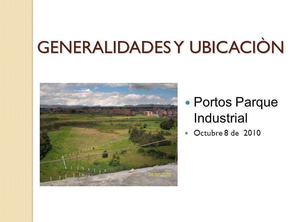 GENERALIDADES Y UBICACIÒN Portos Parque Industrial Octubre 8 de 2010