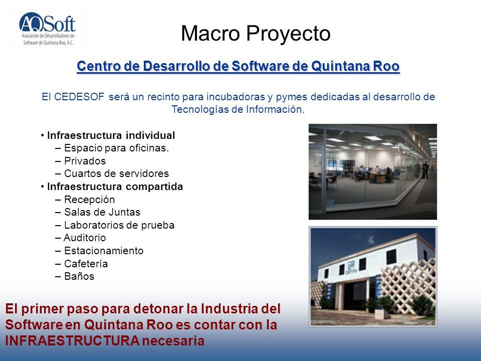 Macro Proyecto Centro de Desarrollo de Software de Quintana Roo El CEDESOF será un recinto para incubadoras y pymes dedicadas al desarrollo de Tecnolo