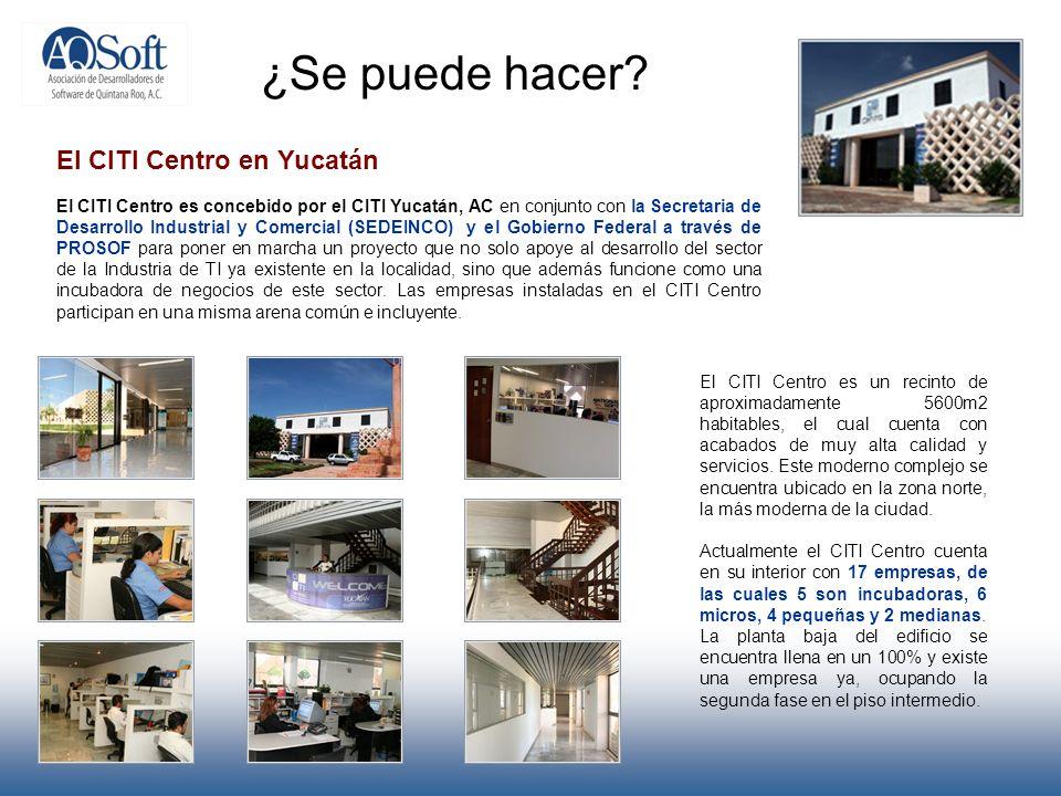 ¿Se puede hacer? El CITI Centro en Yucatán El CITI Centro es concebido por el CITI Yucatán, AC en conjunto con la Secretaria de Desarrollo Industrial