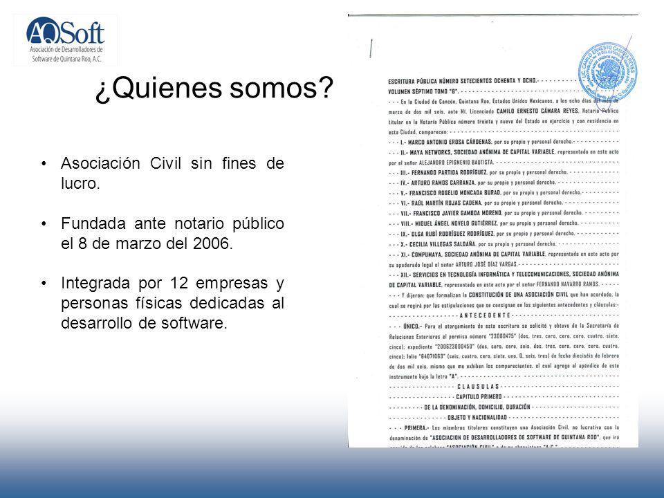 ¿Quienes somos? Asociación Civil sin fines de lucro. Fundada ante notario público el 8 de marzo del 2006. Integrada por 12 empresas y personas físicas