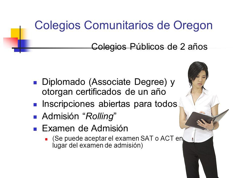 Colegios Comunitarios de Oregon Diplomado (Associate Degree) y otorgan certificados de un año Inscripciones abiertas para todos Admisión Rolling Exame