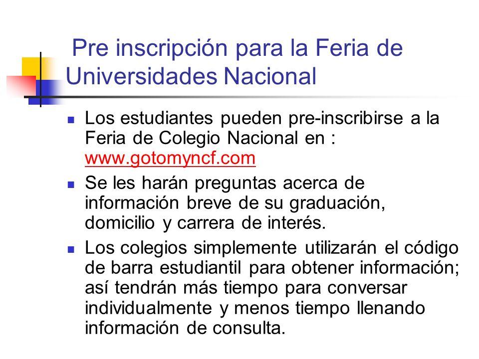 Pre inscripción para la Feria de Universidades Nacional Los estudiantes pueden pre-inscribirse a la Feria de Colegio Nacional en : www.gotomyncf.com w