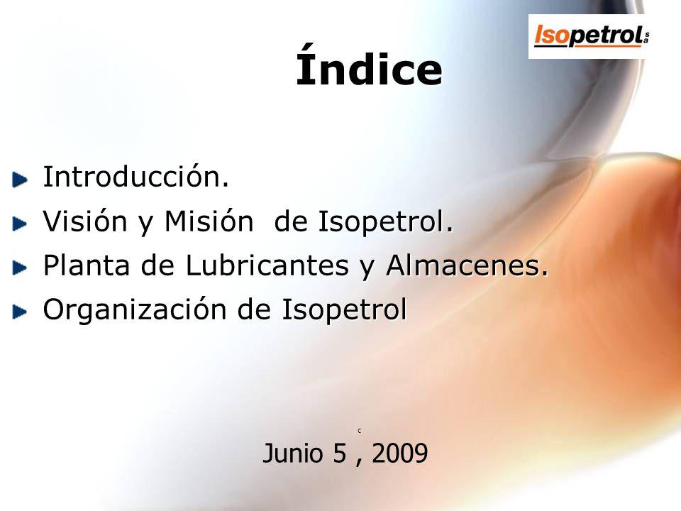 c Junio 5, 2009 Introducción. Introducción. Visión y Misión de Isopetrol. Visión y Misión de Isopetrol. Planta de Lubricantes y Almacenes. Planta de L