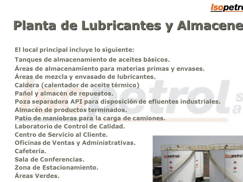 c El local principal incluye lo siguiente: Tanques de almacenamiento de aceites básicos. Áreas de almacenamiento para materias primas y envases. Áreas