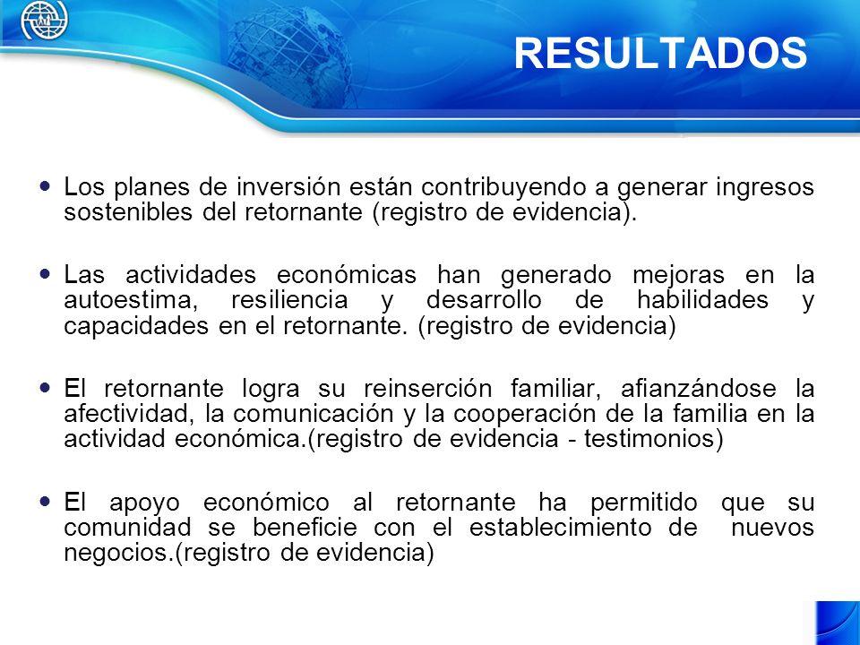RESULTADOS Los planes de inversión están contribuyendo a generar ingresos sostenibles del retornante (registro de evidencia).