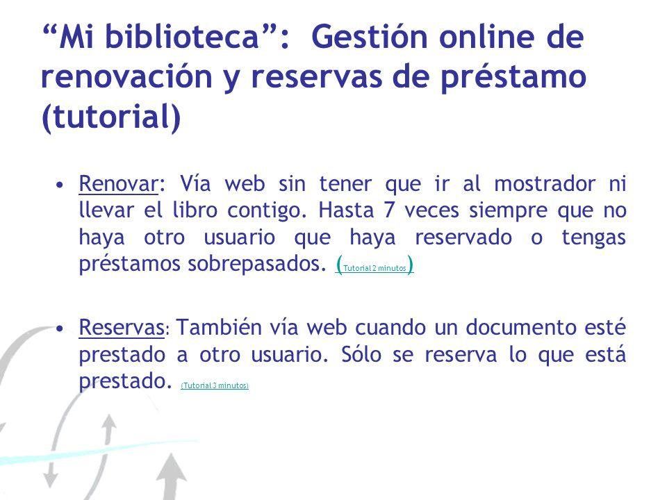 Mi biblioteca: Gestión online de renovación y reservas de préstamo (tutorial) Renovar: Vía web sin tener que ir al mostrador ni llevar el libro contigo.