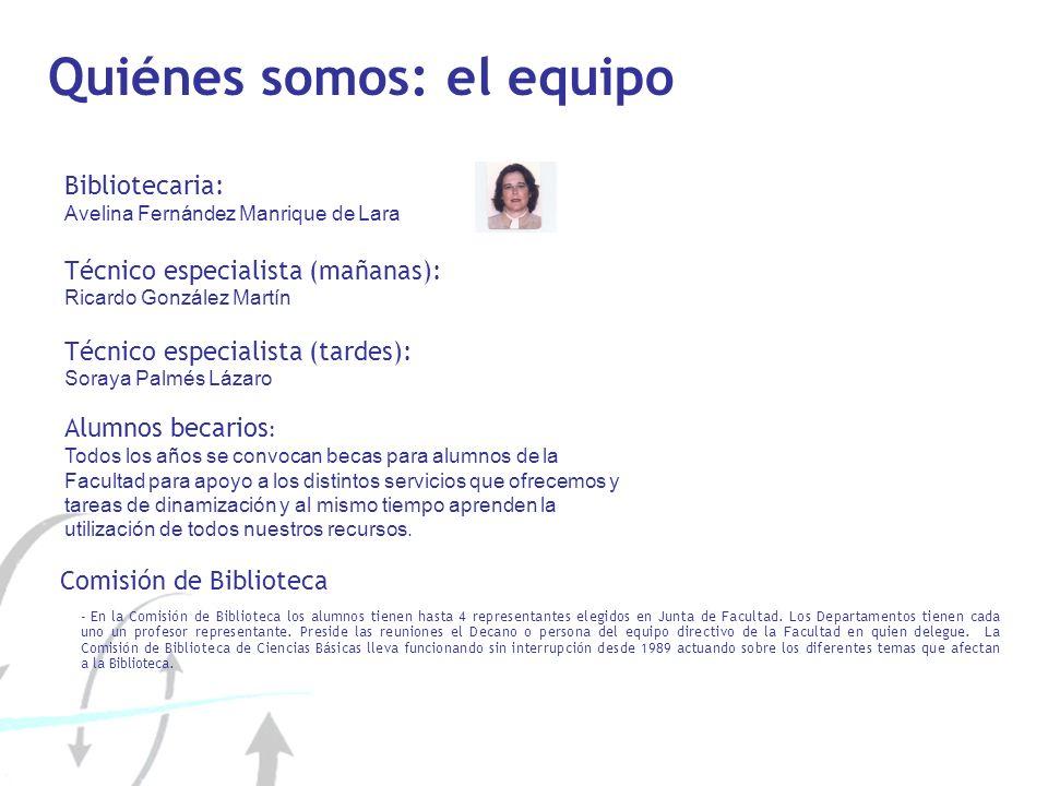 Quiénes somos: el equipo Bibliotecaria: Avelina Fernández Manrique de Lara Técnico especialista (mañanas): Ricardo González Martín Técnico especialist