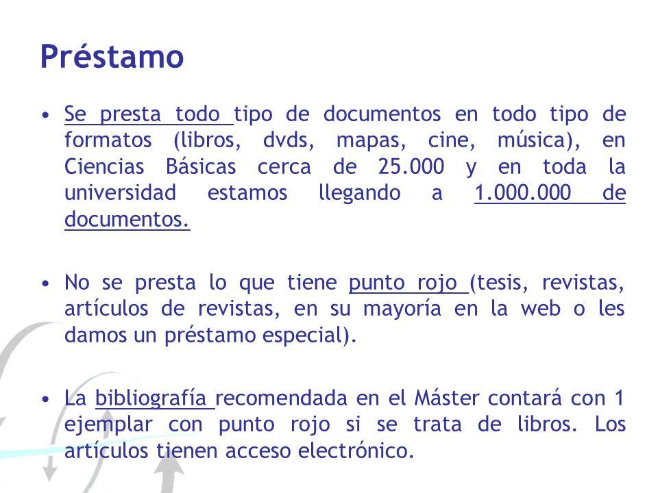 Préstamo Se presta todo tipo de documentos en todo tipo de formatos (libros, dvds, mapas, cine, música), en Ciencias Básicas cerca de 25.000 y en toda