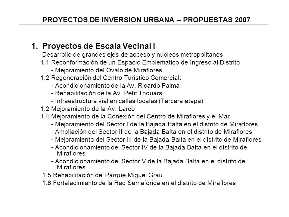 PROYECTOS DE INVERSION URBANA – PROPUESTAS 2007 1. Proyectos de Escala Vecinal I Desarrollo de grandes ejes de acceso y núcleos metropolitanos 1.1 Rec