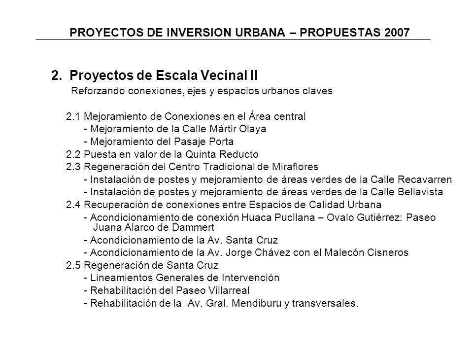 PROYECTOS DE INVERSION URBANA – PROPUESTAS 2007 2. Proyectos de Escala Vecinal II Reforzando conexiones, ejes y espacios urbanos claves 2.1 Mejoramien