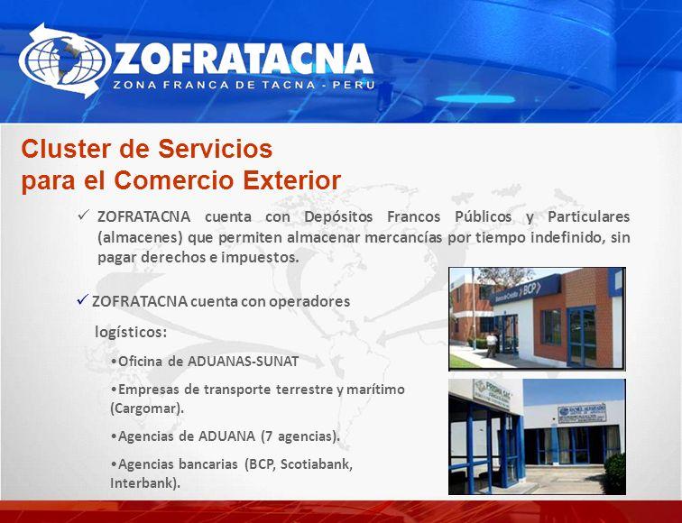 Cluster de Servicios para el Comercio Exterior ZOFRATACNA cuenta con Depósitos Francos Públicos y Particulares (almacenes) que permiten almacenar mercancías por tiempo indefinido, sin pagar derechos e impuestos.