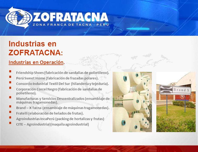 Industrias en ZOFRATACNA : Industrias en Operación. Friendship Shoes (fabricación de sandalias de polietileno). Perú Sweet Home (fabricación de frazad
