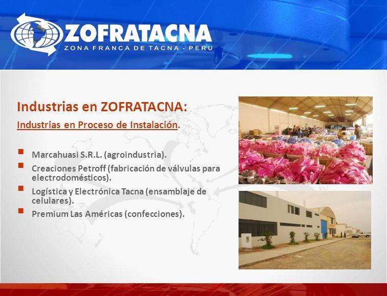 Industrias en ZOFRATACNA: Industrias en Proceso de Instalación. Marcahuasi S.R.L. (agroindustria). Creaciones Petroff (fabricación de válvulas para el