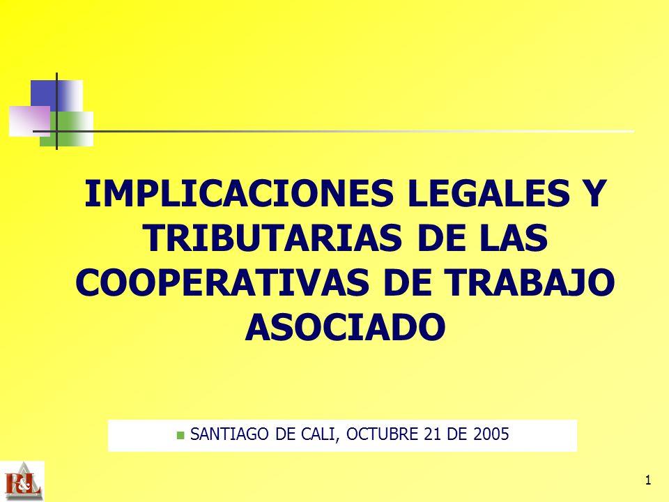 1 IMPLICACIONES LEGALES Y TRIBUTARIAS DE LAS COOPERATIVAS DE TRABAJO ASOCIADO SANTIAGO DE CALI, OCTUBRE 21 DE 2005