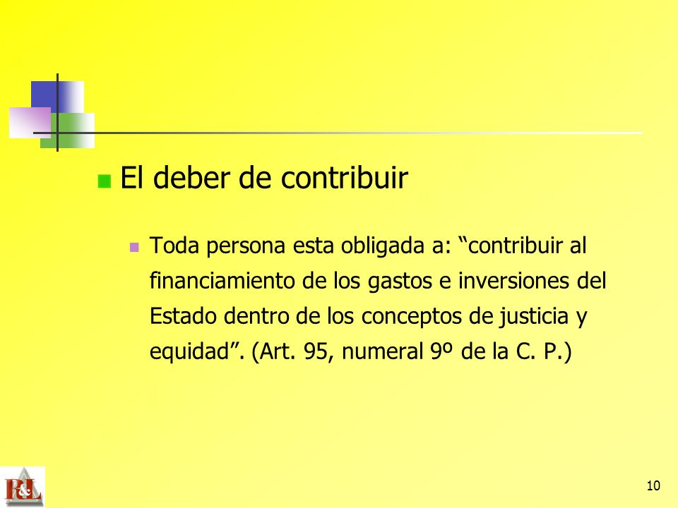 10 El deber de contribuir Toda persona esta obligada a: contribuir al financiamiento de los gastos e inversiones del Estado dentro de los conceptos de