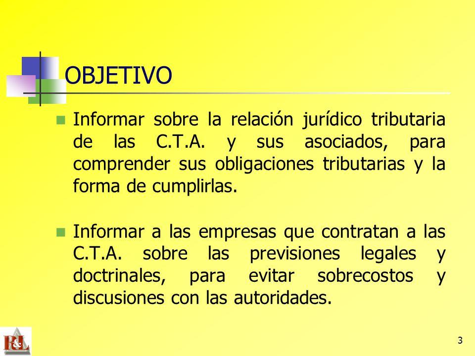 3 OBJETIVO Informar sobre la relación jurídico tributaria de las C.T.A. y sus asociados, para comprender sus obligaciones tributarias y la forma de cu