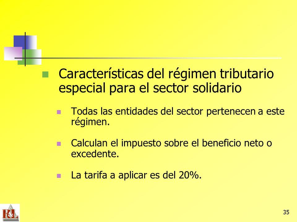 35 Características del régimen tributario especial para el sector solidario Todas las entidades del sector pertenecen a este régimen. Calculan el impu