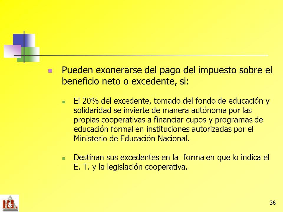 36 Pueden exonerarse del pago del impuesto sobre el beneficio neto o excedente, si: El 20% del excedente, tomado del fondo de educación y solidaridad