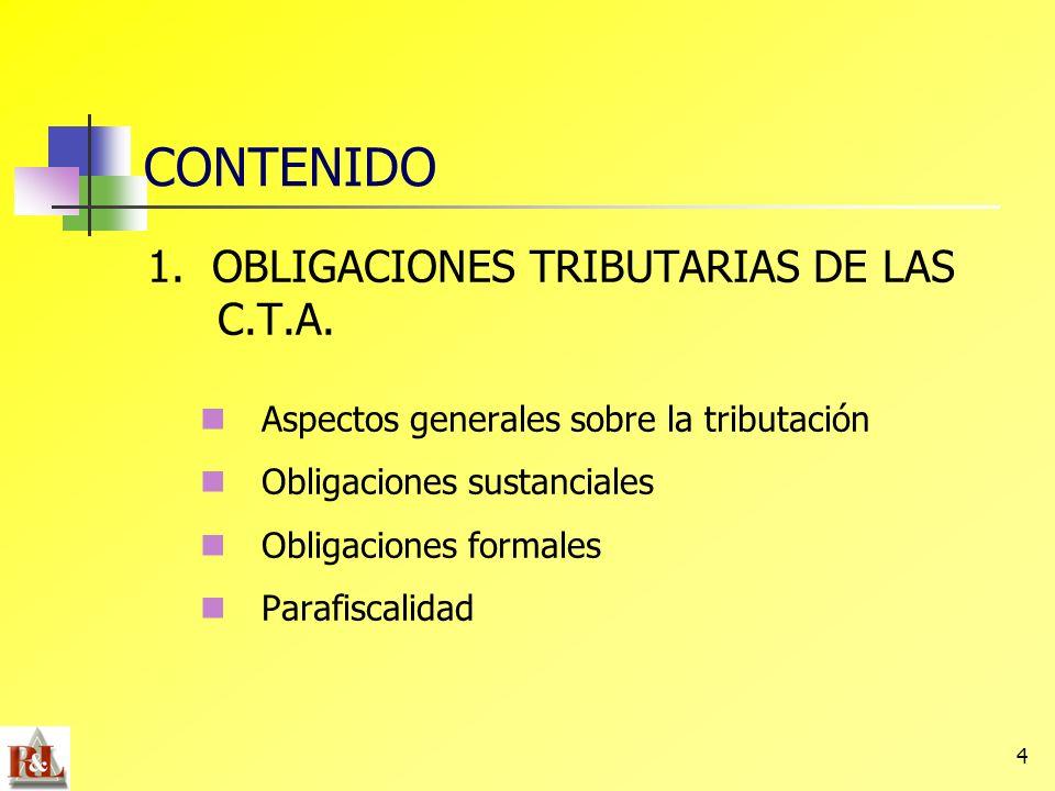 4 CONTENIDO 1. OBLIGACIONES TRIBUTARIAS DE LAS C.T.A. Aspectos generales sobre la tributación Obligaciones sustanciales Obligaciones formales Parafisc