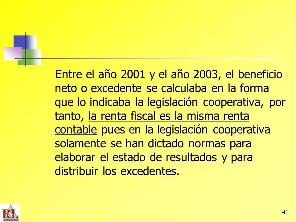 41 Entre el año 2001 y el año 2003, el beneficio neto o excedente se calculaba en la forma que lo indicaba la legislación cooperativa, por tanto, la r
