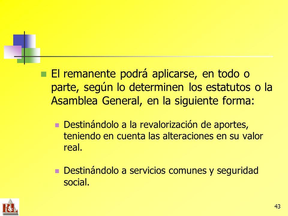 43 El remanente podrá aplicarse, en todo o parte, según lo determinen los estatutos o la Asamblea General, en la siguiente forma: Destinándolo a la re