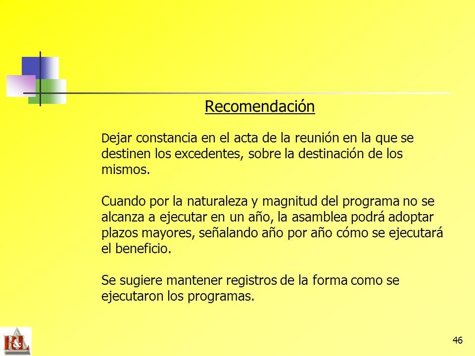 46 Recomendación D ejar constancia en el acta de la reunión en la que se destinen los excedentes, sobre la destinación de los mismos. Cuando por la na
