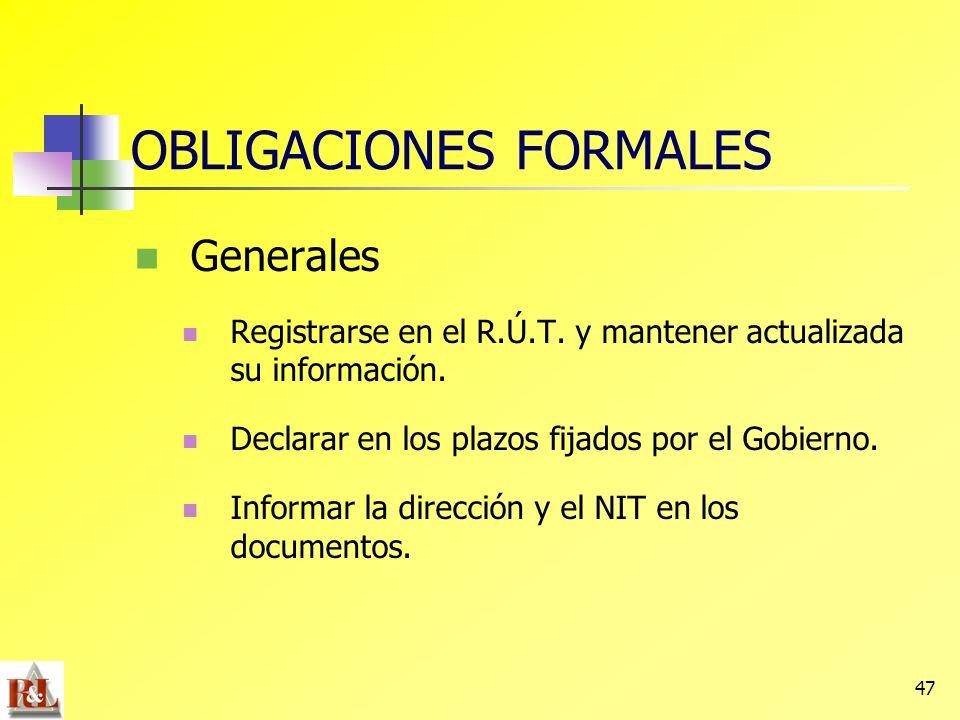 47 OBLIGACIONES FORMALES Generales Registrarse en el R.Ú.T. y mantener actualizada su información. Declarar en los plazos fijados por el Gobierno. Inf