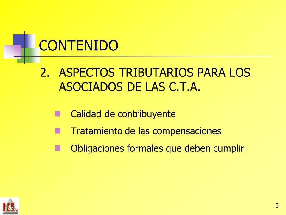 5 CONTENIDO 2. ASPECTOS TRIBUTARIOS PARA LOS ASOCIADOS DE LAS C.T.A. Calidad de contribuyente Tratamiento de las compensaciones Obligaciones formales