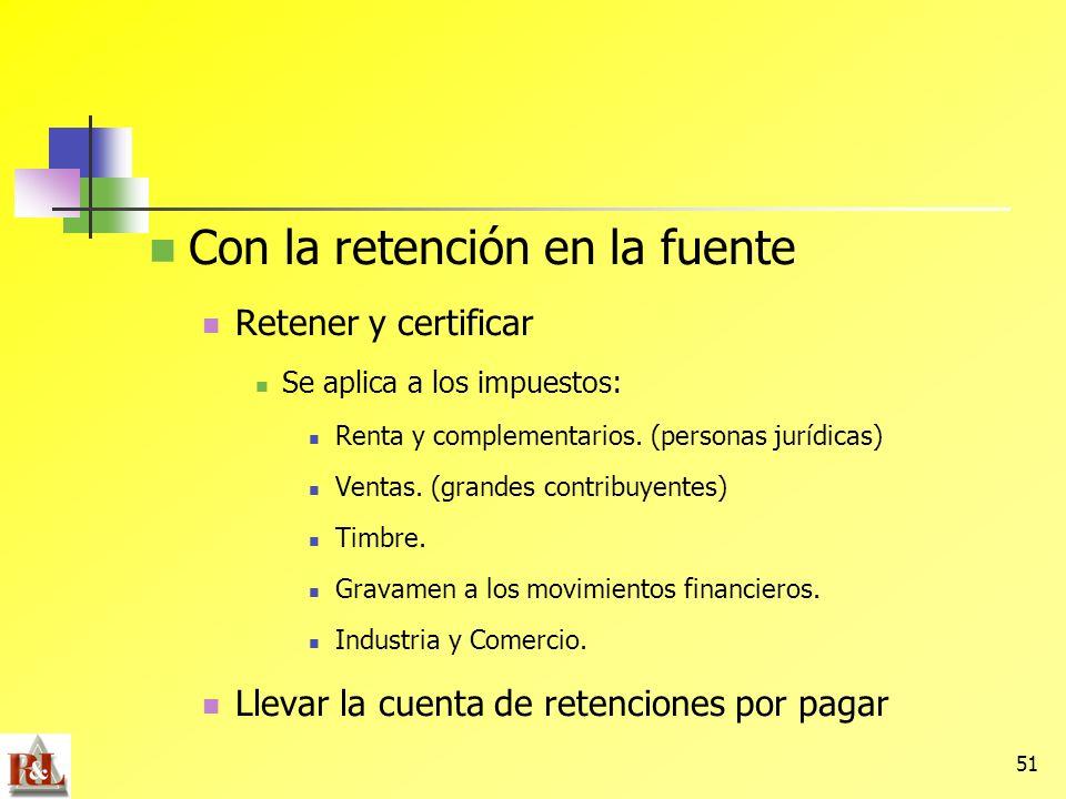 51 Con la retención en la fuente Retener y certificar Se aplica a los impuestos: Renta y complementarios. (personas jurídicas) Ventas. (grandes contri