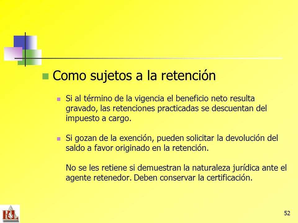 52 Como sujetos a la retención Si al término de la vigencia el beneficio neto resulta gravado, las retenciones practicadas se descuentan del impuesto