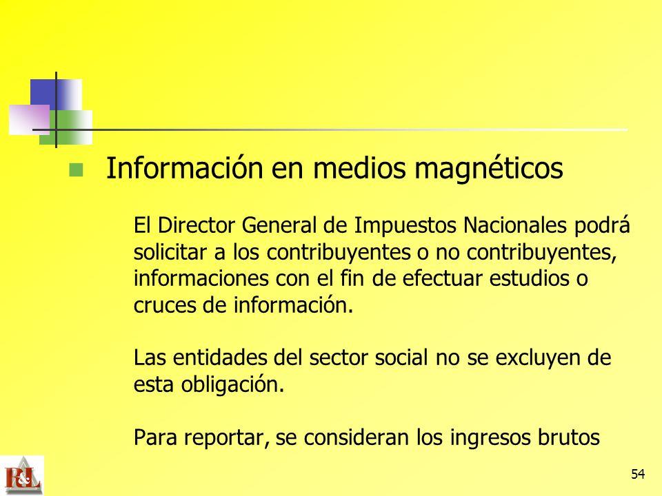 54 Información en medios magnéticos El Director General de Impuestos Nacionales podrá solicitar a los contribuyentes o no contribuyentes, informacione